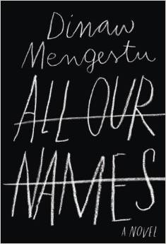 All Our Names - by Dinaw Mengestu