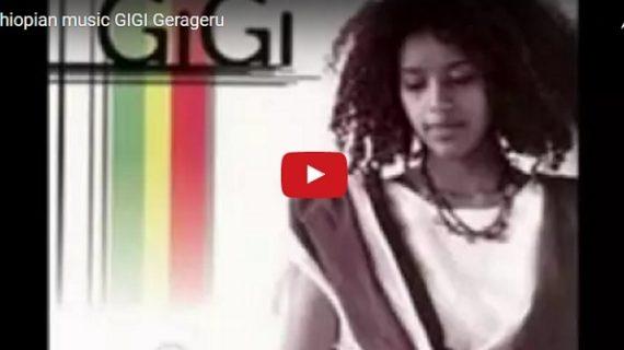 Gigi – Gerageru – Ethiopian Music