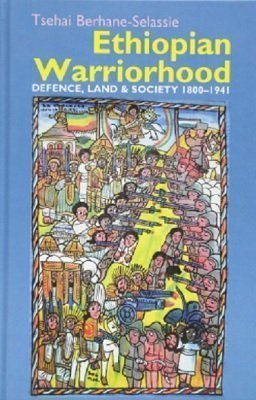 Ethiopian Warriorhood: Defence, Land and Society 1800-1941 (Eastern Africa)