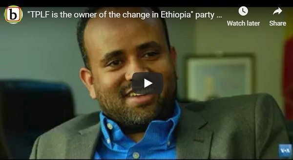 """""""TPLF is owner of change in Ethiopia,"""" claims the party"""