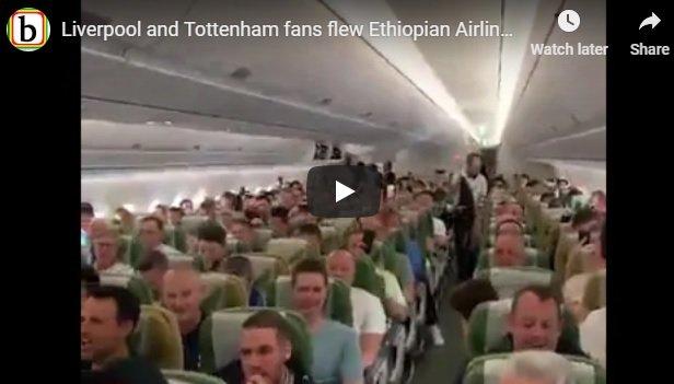 Liverpool ,Tottenham fans flew Ethiopian Airlines