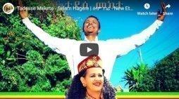 Ethiopian Music- Tadesse Mekete – Selam Hagere – multilingual