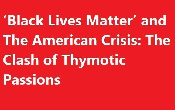 'Black Lives Matter' and The American Crisis:The Clash of Thymotic Passions