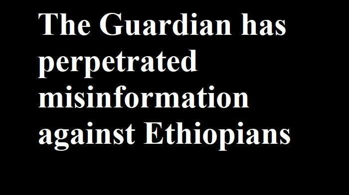 The Guardian has perpetrated misinformation against Ethiopians